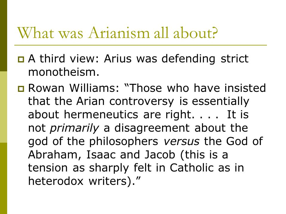 What was Arianism all about.  A third view: Arius was defending strict monotheism.