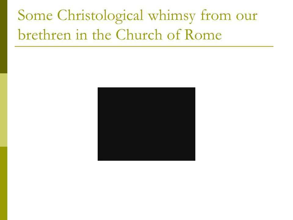 Some Christological whimsy from our brethren in the Church of Rome
