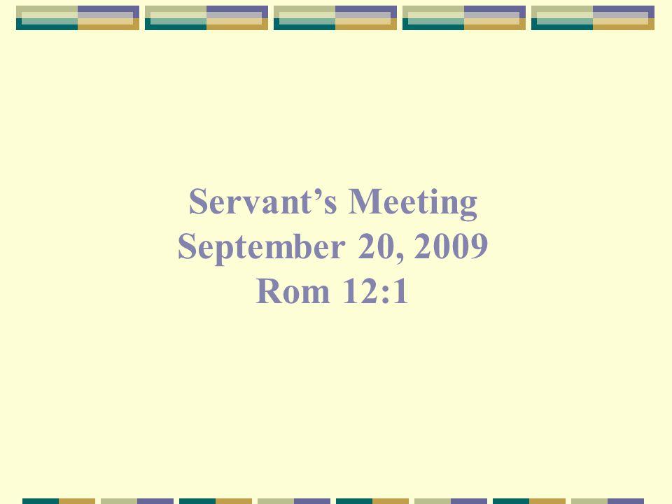 Servant's Meeting September 20, 2009 Rom 12:1