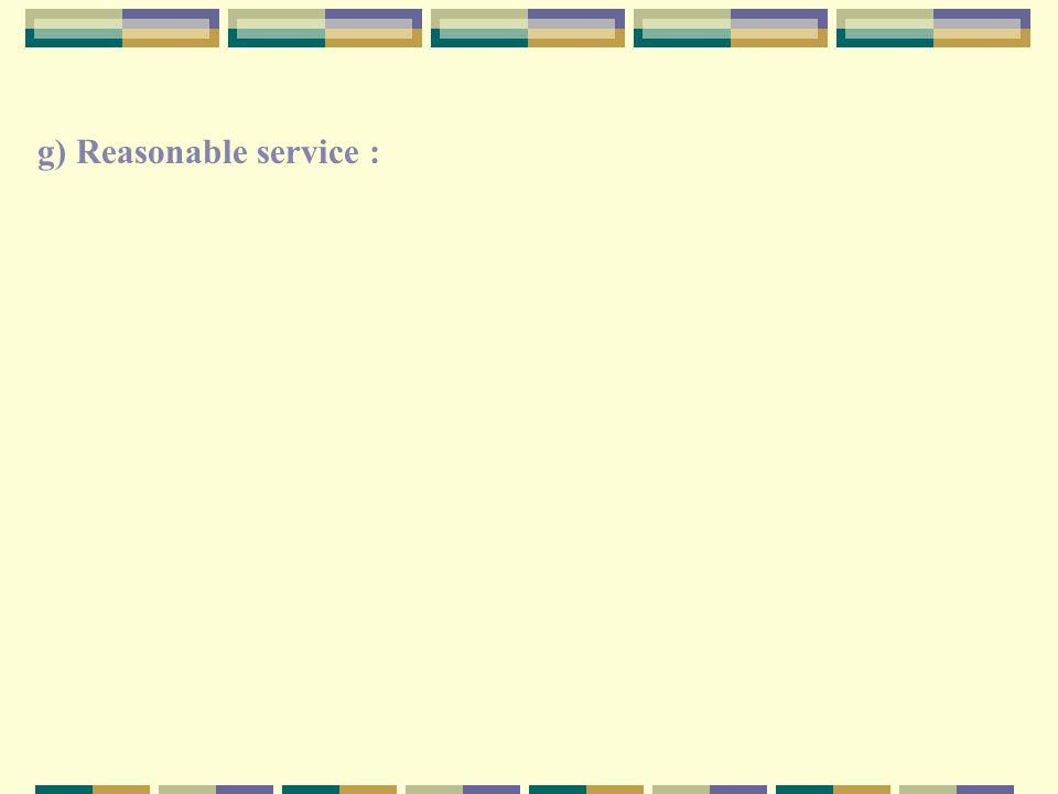 g) Reasonable service :