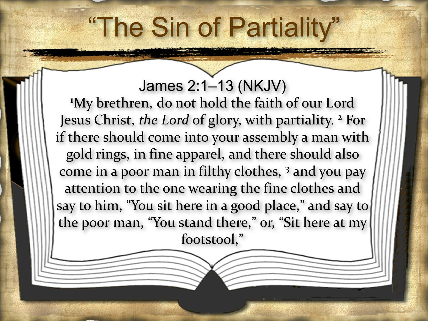 The Sin of Partiality James 2:1–13 (NKJV) 1 My brethren, do not hold the faith of our Lord Jesus Christ, the Lord of glory, with partiality.