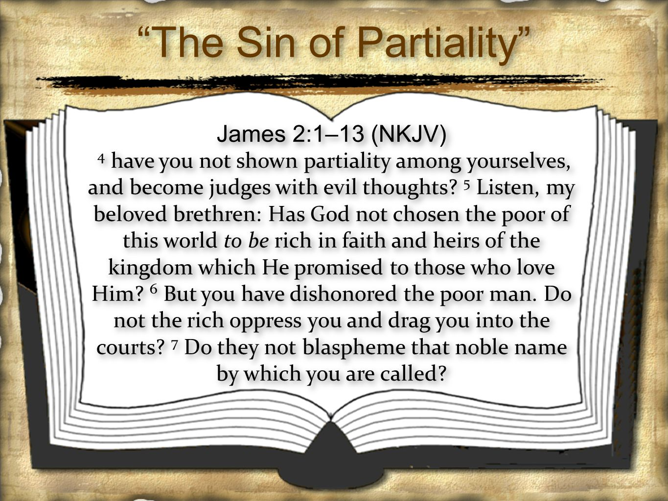 The Sin of Partiality James 2:1–13 (NKJV) 4 have you not shown partiality among yourselves, and become judges with evil thoughts.