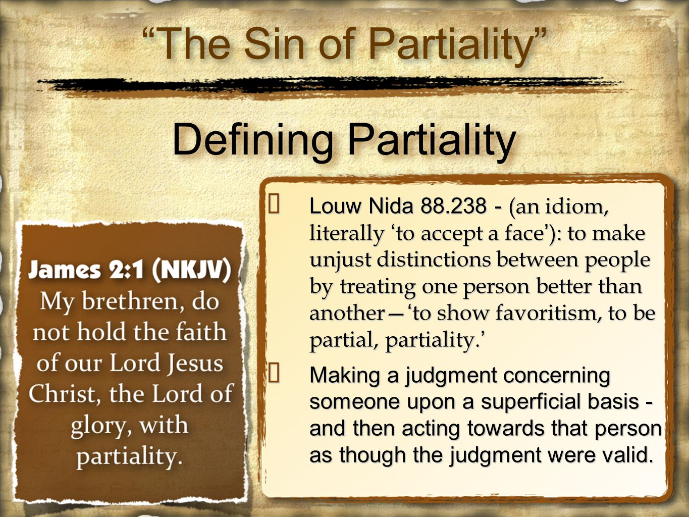 Partiality Is Contrary To The Faith We Have In Jesus (2:1-4) ✦ Do not hold your faith in our glorious Lord - (NASB) ✴ It is inconsistent to claim faith in Jesus & show respect of persons - (John 4:9; Mat 8:5,10; 4:18,19; 9:9,10; Luke 7:36; John 7:24) ✴ Our Lord Jesus Christ, the Lord of Glory - [ Ruler, Savior, God ] - Ps.