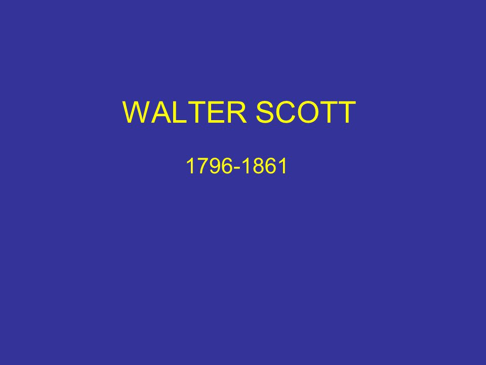WALTER SCOTT 1796-1861