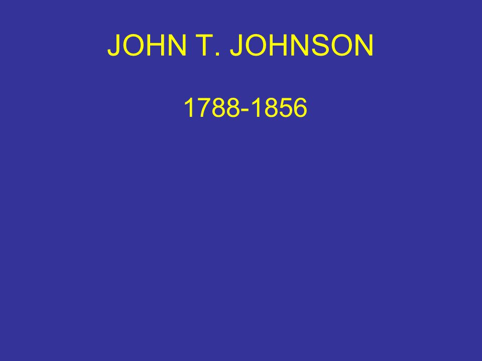 JOHN T. JOHNSON 1788-1856