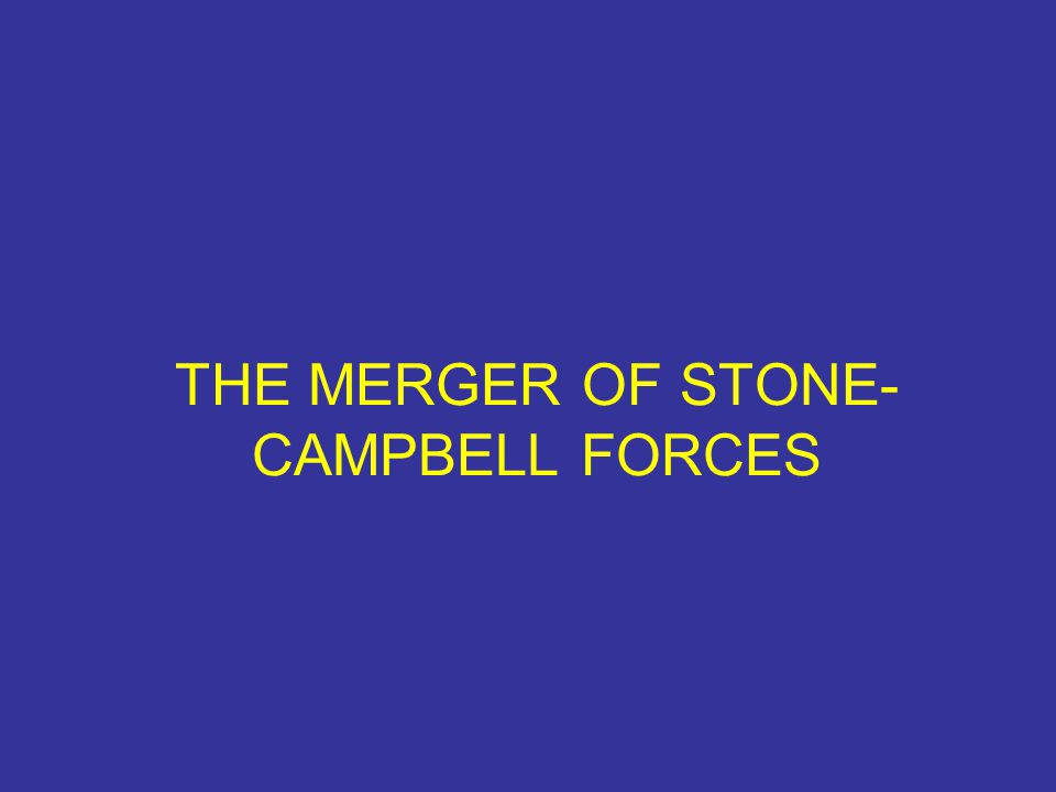 THE MERGER OF STONE- CAMPBELL FORCES