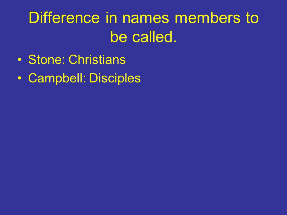 Difference in names members to be called. Stone: Christians Campbell: Disciples