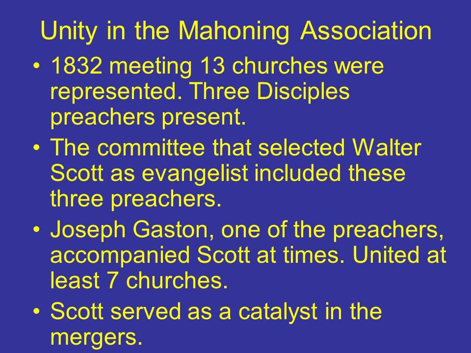 Unity in the Mahoning Association 1832 meeting 13 churches were represented. Three Disciples preachers present. The committee that selected Walter Sco