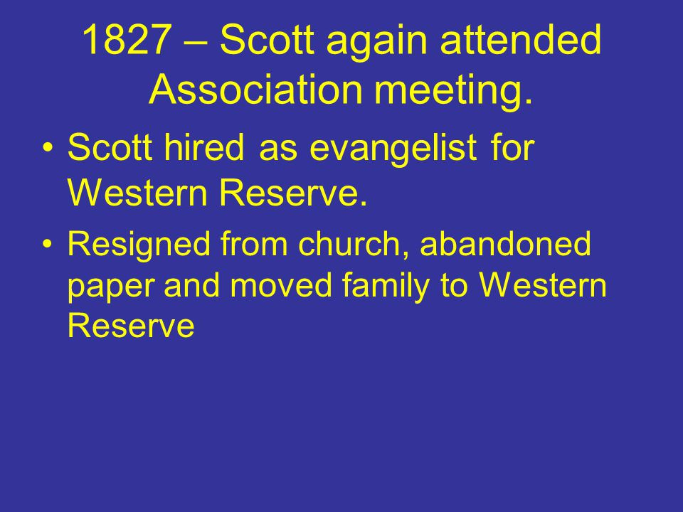 1827 – Scott again attended Association meeting. Scott hired as evangelist for Western Reserve. Resigned from church, abandoned paper and moved family