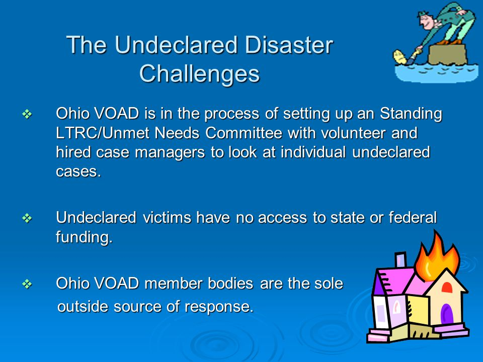 The Undeclared Disaster Challenges  Ohio VOAD is in the process of setting up an Standing LTRC/Unmet Needs Committee with volunteer and hired case ma