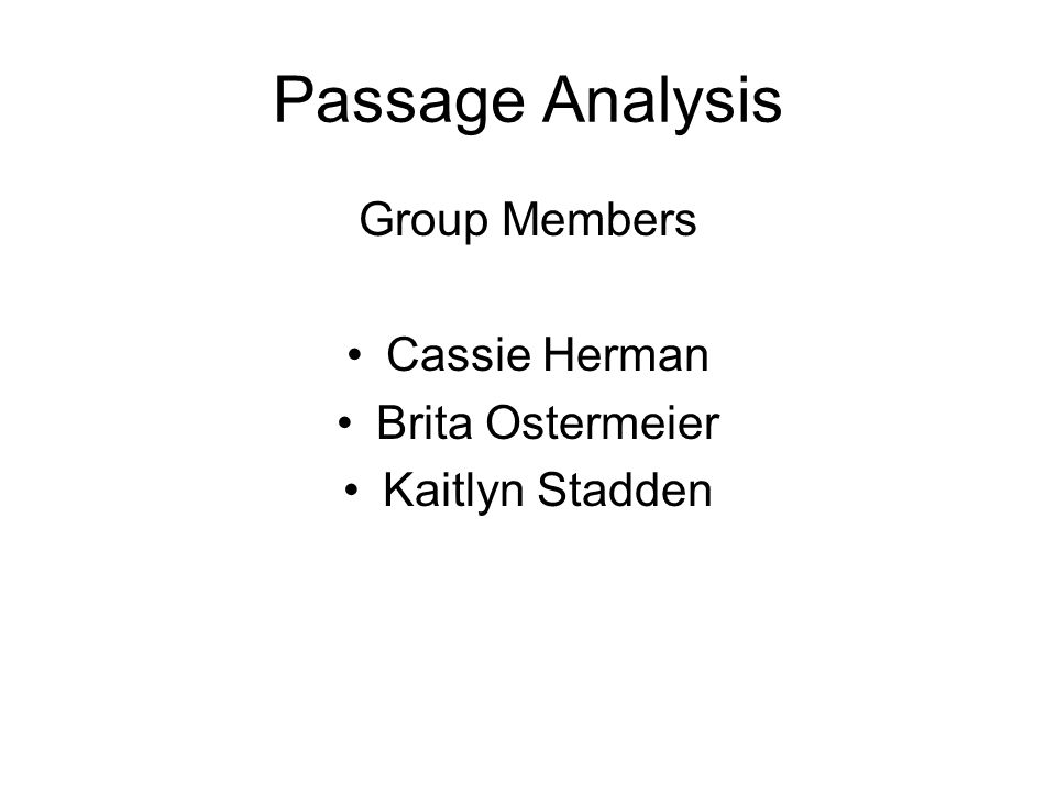 Passage Analysis Group Members Cassie Herman Brita Ostermeier Kaitlyn Stadden