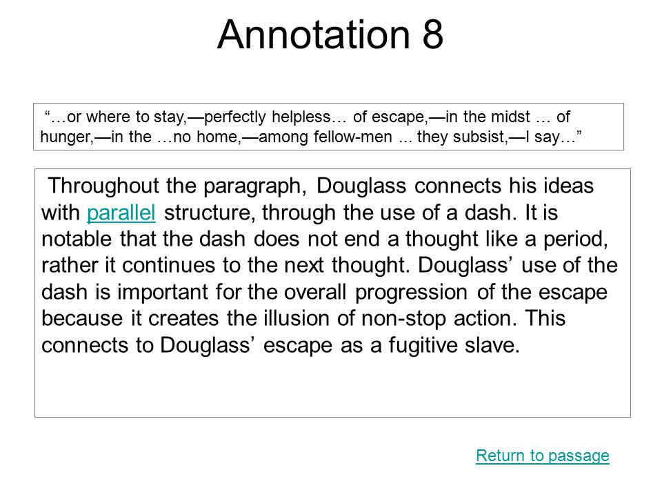 Annotation 8 Throughout the paragraph, Douglass connects his ideas with parallel structure, through the use of a dash.