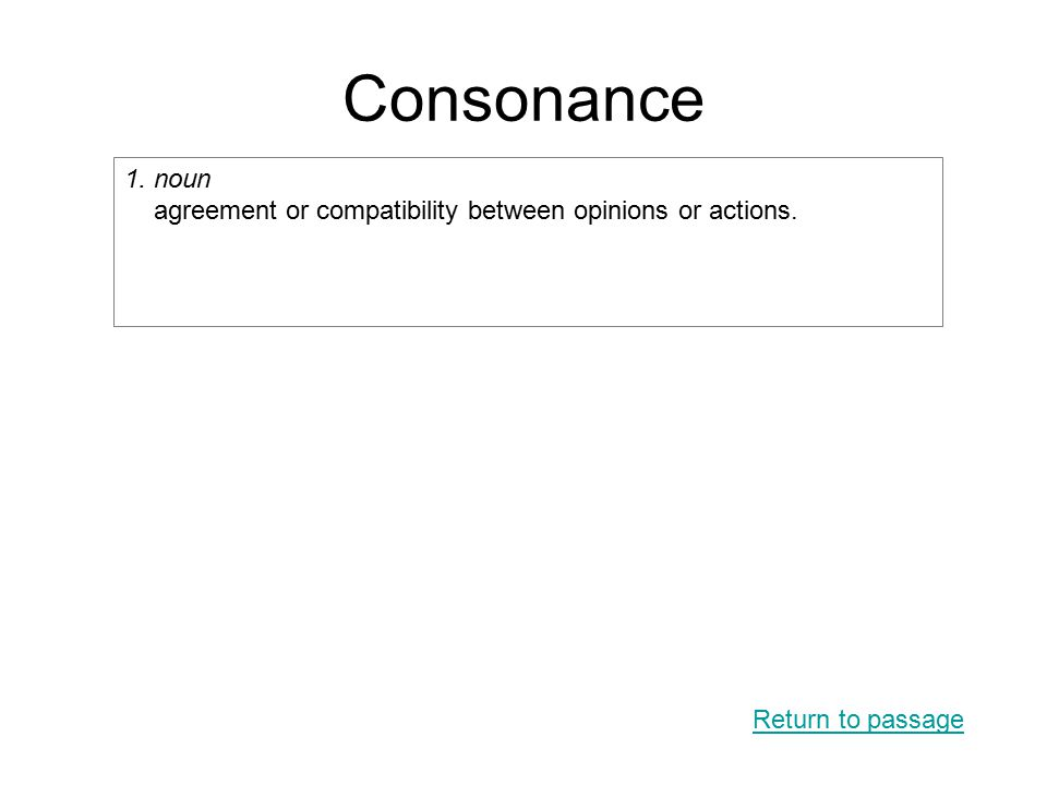 Consonance Return to passage 1. noun agreement or compatibility between opinions or actions.