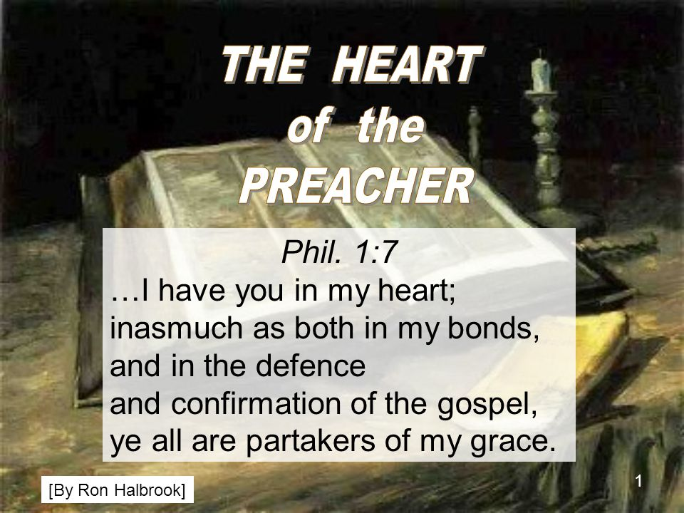 1 Phil. 1:7 …I have you in my heart; inasmuch as both in my bonds, and in the defence and confirmation of the gospel, ye all are partakers of my grace