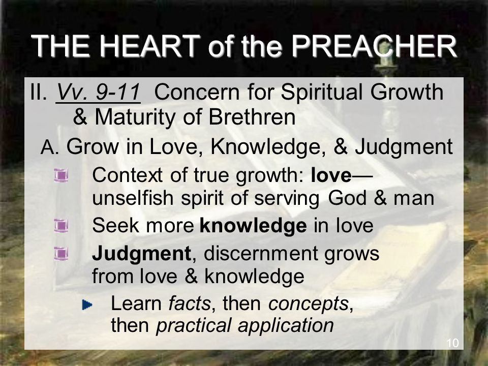 10 THE HEART of the PREACHER II. Vv. 9-11 Concern for Spiritual Growth & Maturity of Brethren A.