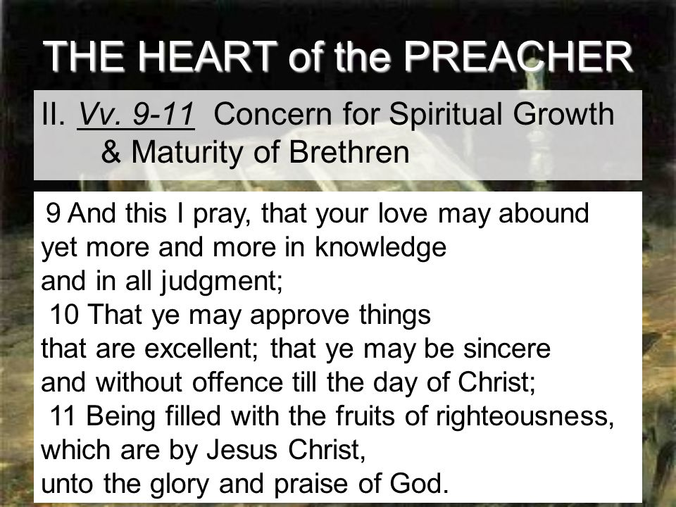 10 THE HEART of the PREACHER II.Vv. 9-11 Concern for Spiritual Growth & Maturity of Brethren A.
