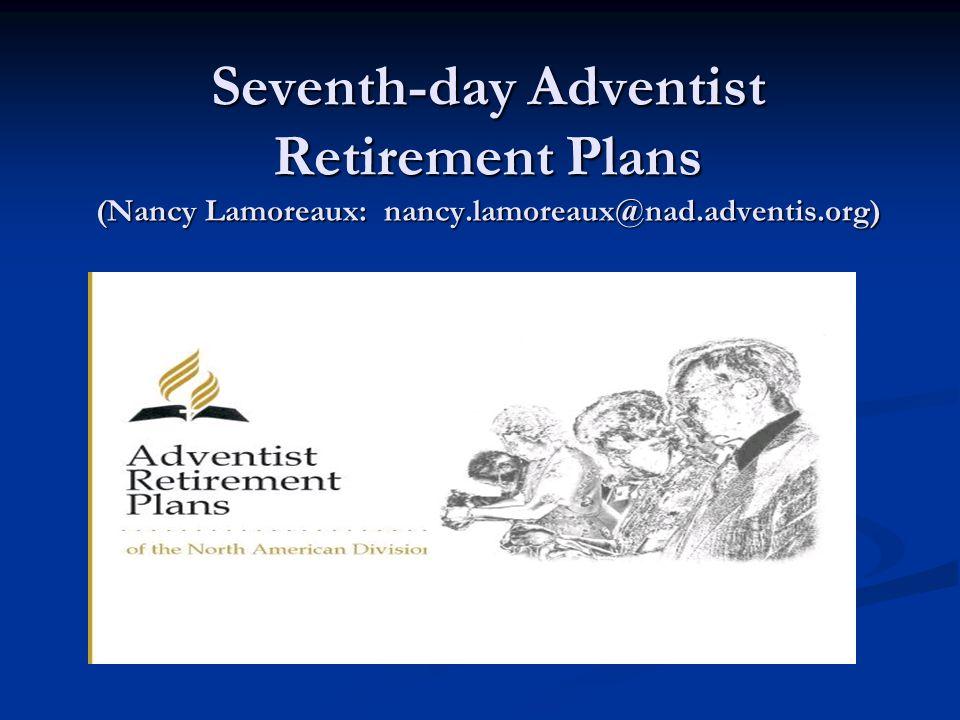 Seventh-day Adventist Retirement Plans (Nancy Lamoreaux: nancy.lamoreaux@nad.adventis.org)