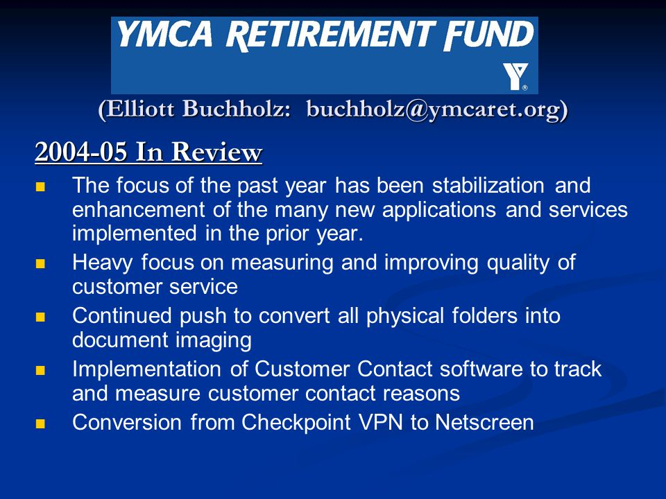 (Elliott Buchholz: buchholz@ymcaret.org) 2004-05 In Review The focus of the past year has been stabilization and enhancement of the many new applications and services implemented in the prior year.