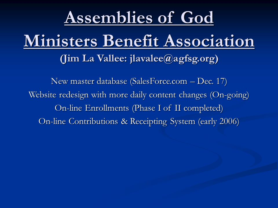 Assemblies of God Ministers Benefit Association (Jim La Vallee: jlavalee@agfsg.org) New master database (SalesForce.com – Dec.