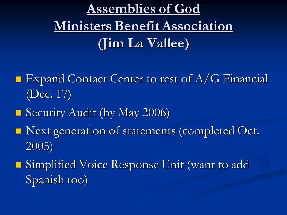 Assemblies of God Ministers Benefit Association (Jim La Vallee) Expand Contact Center to rest of A/G Financial (Dec.