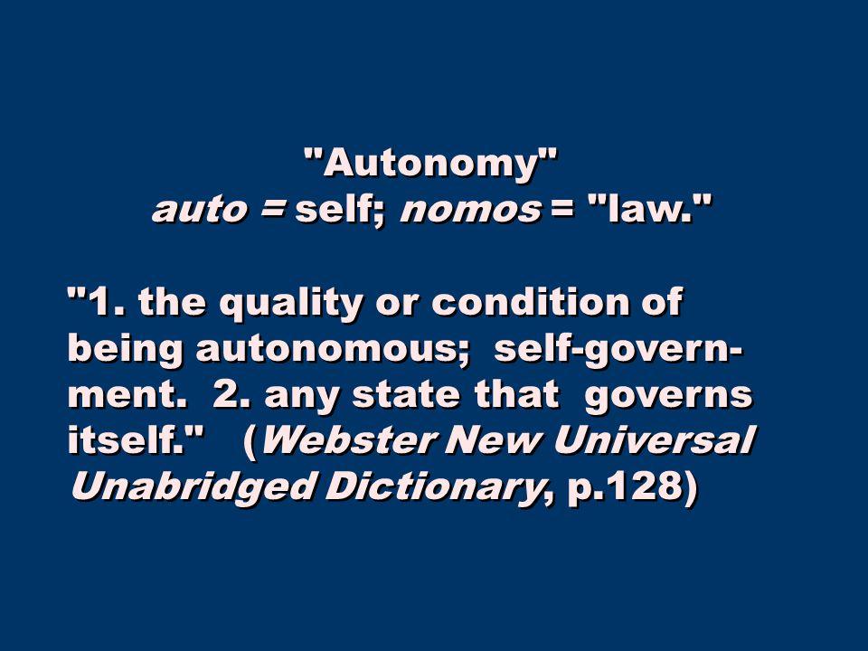Autonomy auto = self; nomos = law. 1.