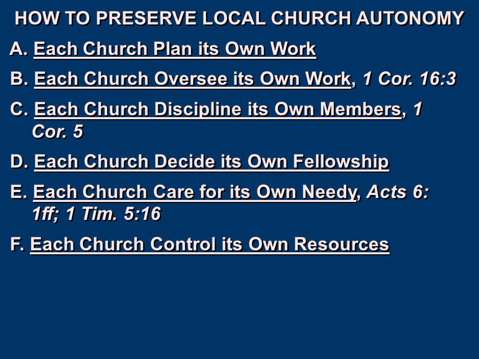 HOW TO PRESERVE LOCAL CHURCH AUTONOMY A. Each Church Plan its Own Work B. Each Church Oversee its Own Work, 1 Cor. 16:3 C. Each Church Discipline its