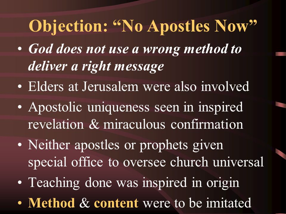 """Objection: """"No Apostles Now"""" God does not use a wrong method to deliver a right message Elders at Jerusalem were also involved Apostolic uniqueness se"""