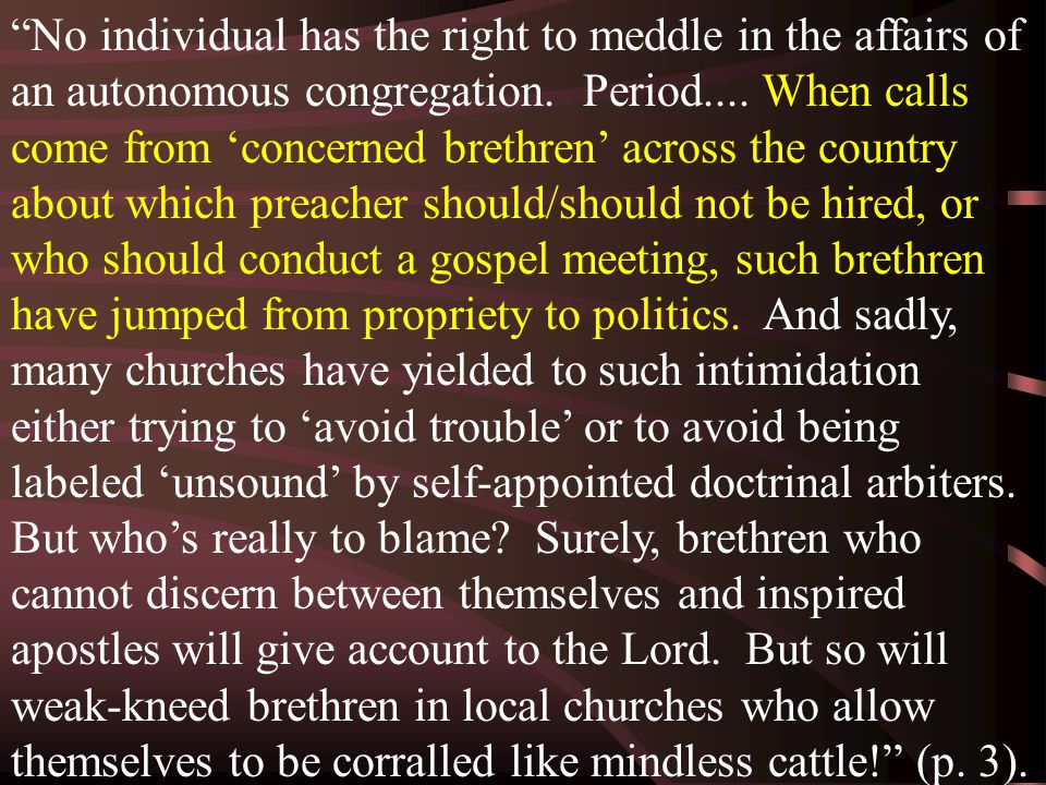 """""""No individual has the right to meddle in the affairs of an autonomous congregation. Period.... When calls come from 'concerned brethren' across the c"""