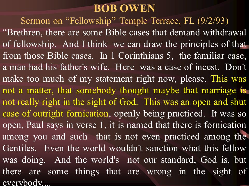 """BOB OWEN Sermon on """"Fellowship"""" Temple Terrace, FL (9/2/93) """"Brethren, there are some Bible cases that demand withdrawal of fellowship. And I think we"""