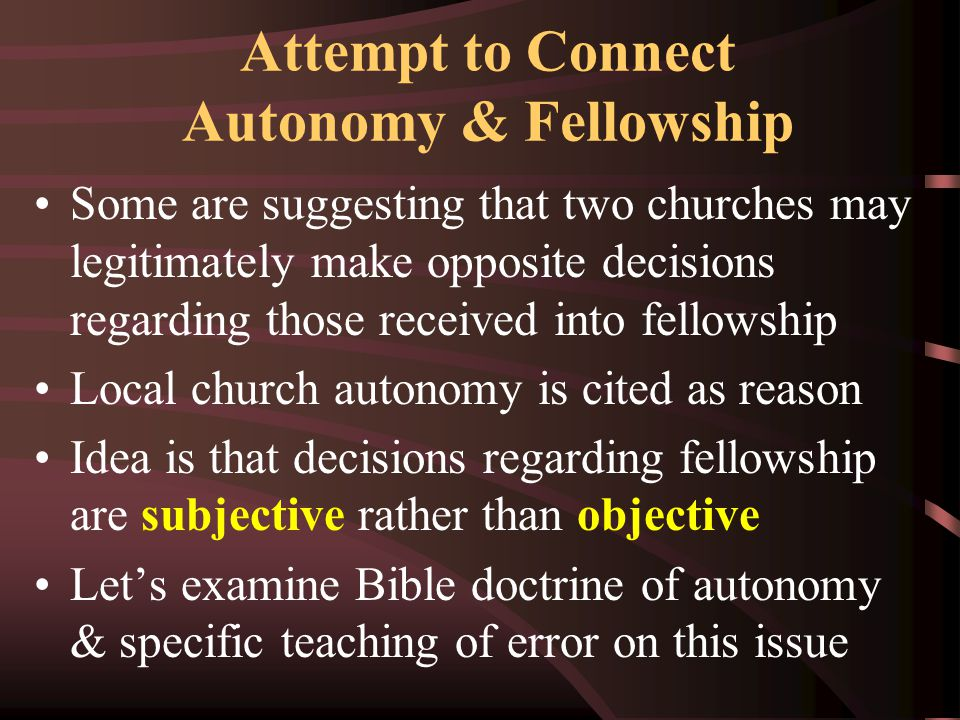 Attempt to Connect Autonomy & Fellowship Some are suggesting that two churches may legitimately make opposite decisions regarding those received into