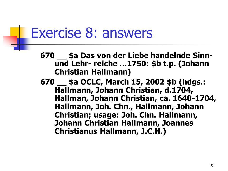 22 Exercise 8: answers 670 __ $a Das von der Liebe handelnde Sinn- und Lehr- reiche … 1750: $b t.p.