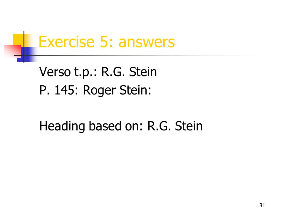 31 Exercise 5: answers Verso t.p.: R.G. Stein P. 145: Roger Stein: Heading based on: R.G. Stein