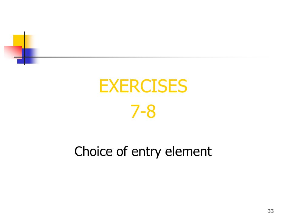 33 EXERCISES 7-8 Choice of entry element
