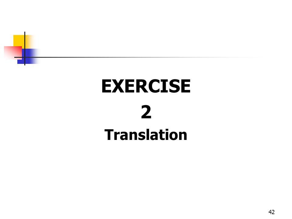 42 EXERCISE 2 Translation