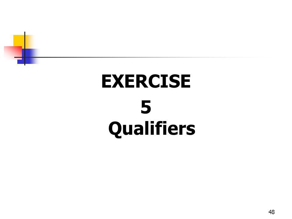 48 EXERCISE 5 Qualifiers