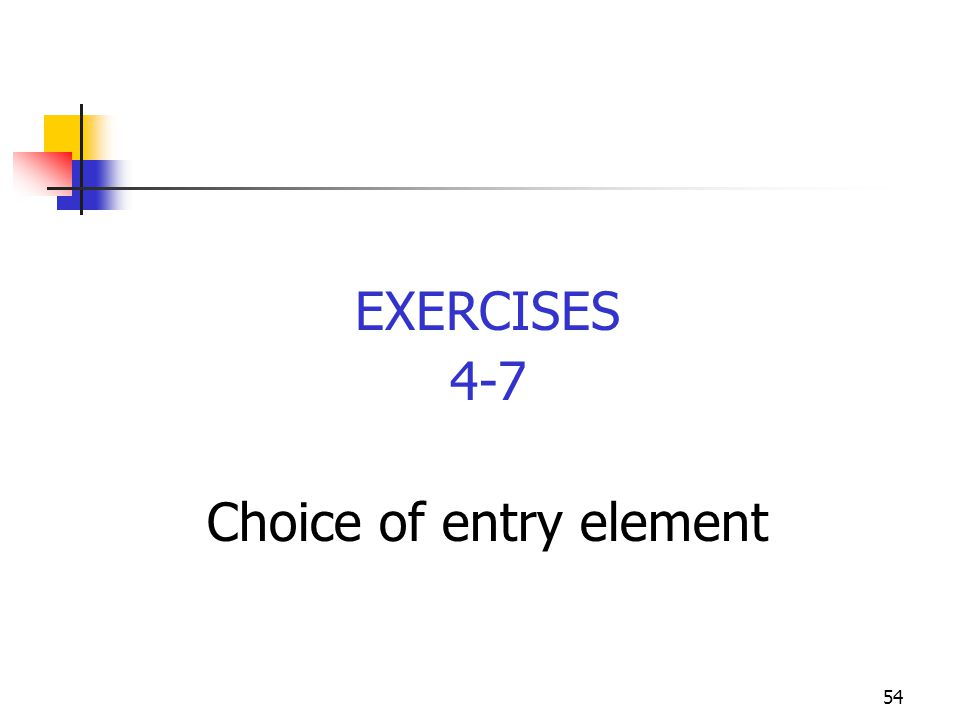 54 EXERCISES 4-7 Choice of entry element