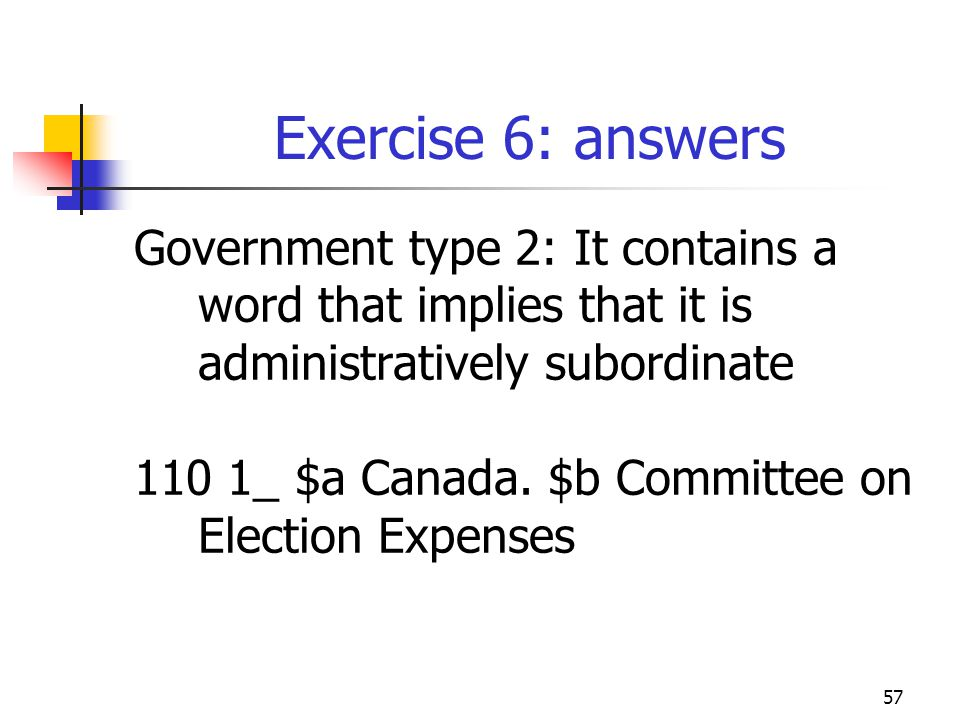 57 Exercise 6: answers Government type 2: It contains a word that implies that it is administratively subordinate 110 1_ $a Canada.
