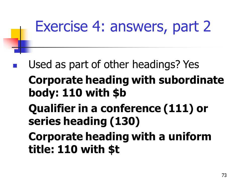 73 Exercise 4: answers, part 2 Used as part of other headings.