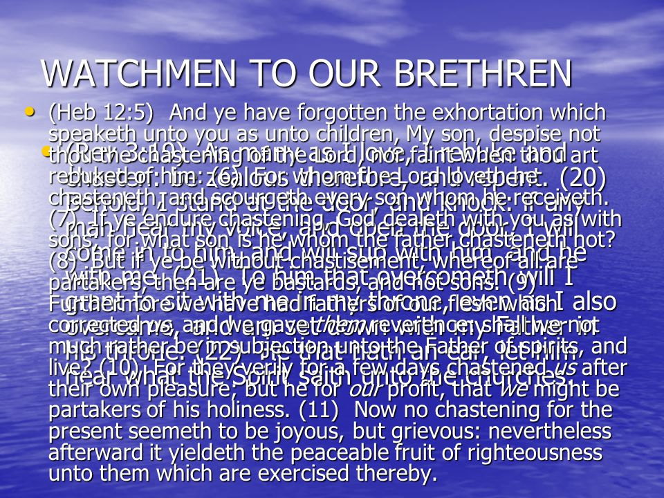 WATCHMEN TO OUR BRETHREN Rebuke- Rebuke- –to reprimand; words expressive of disapproval of behavior that is not Christ-like Admonish- Admonish- –1.