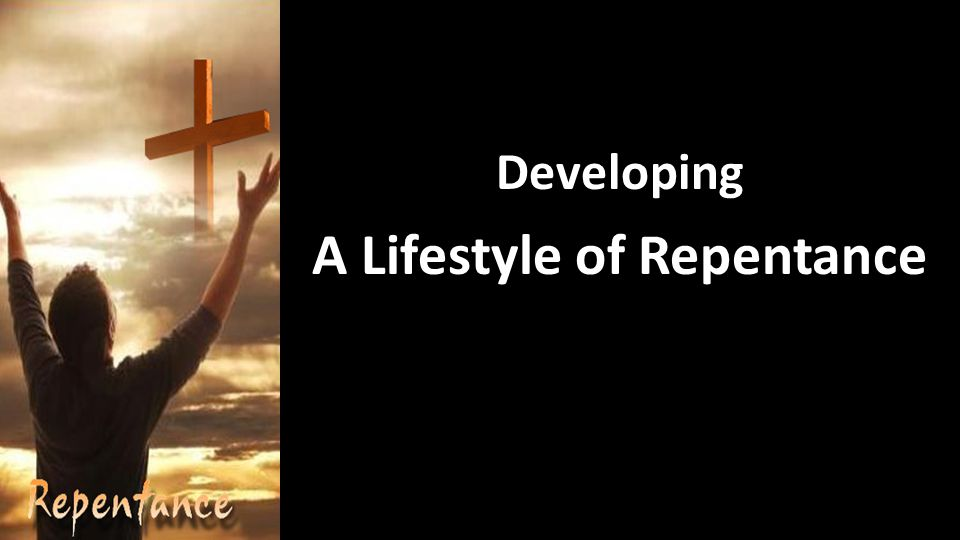 Developing A Lifestyle of Repentance