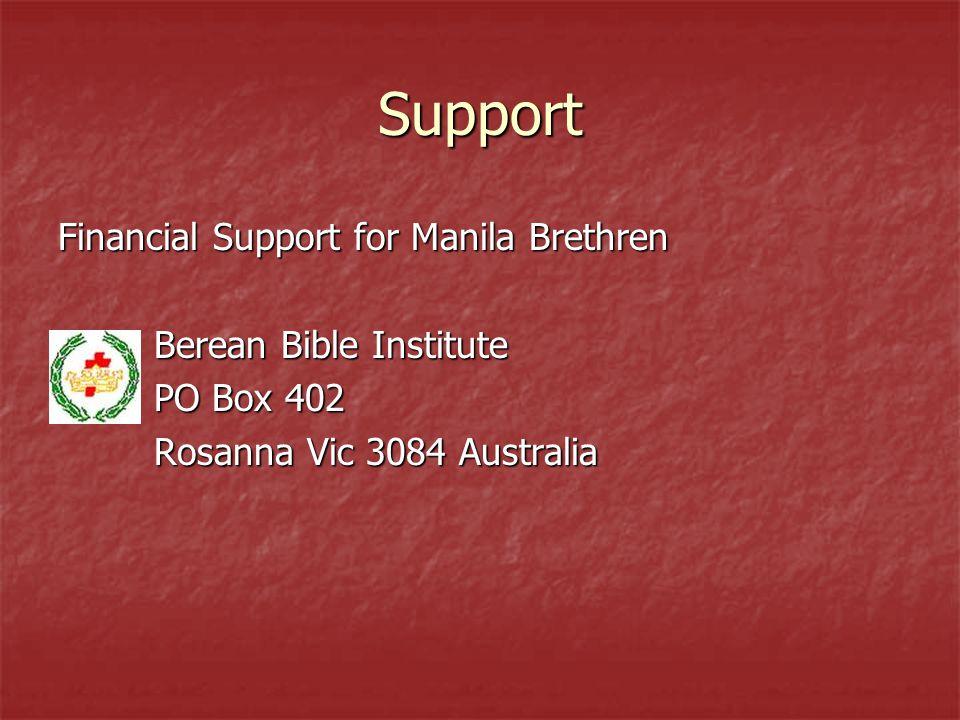 Support Financial Support for Manila Brethren Berean Bible Institute PO Box 402 Rosanna Vic 3084 Australia