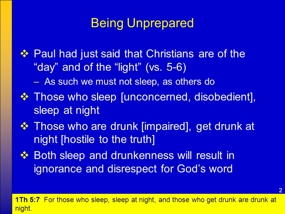 "2  Paul had just said that Christians are of the ""day"" and of the ""light"" (vs. 5-6) –As such we must not sleep, as others do  Those who sleep [uncon"