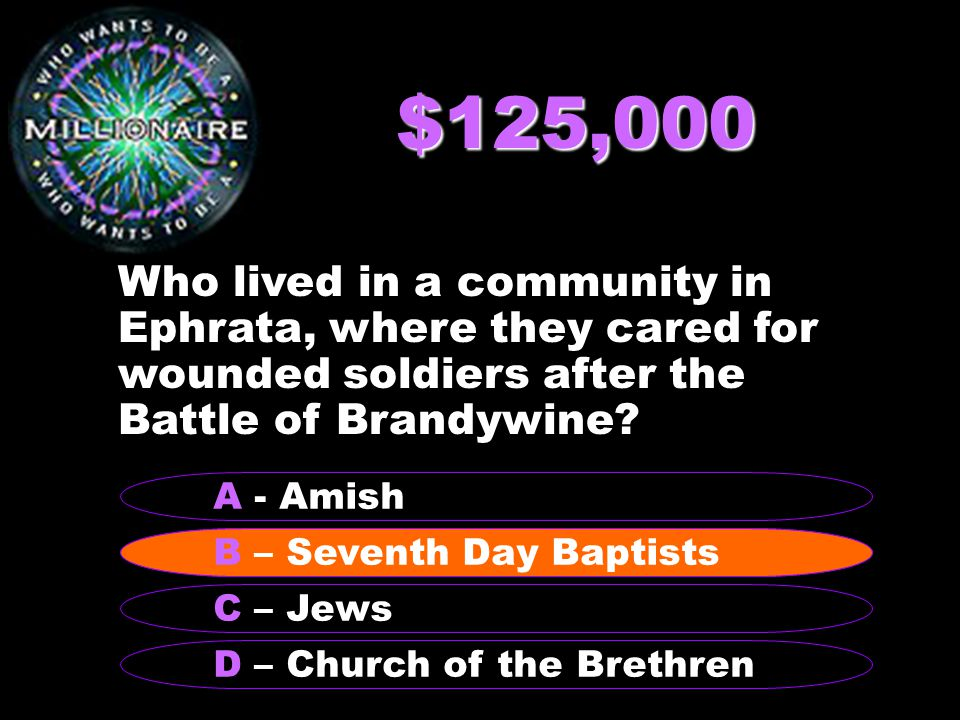 $125,000 Who lived in a community in Ephrata, where they cared for wounded soldiers after the Battle of Brandywine.