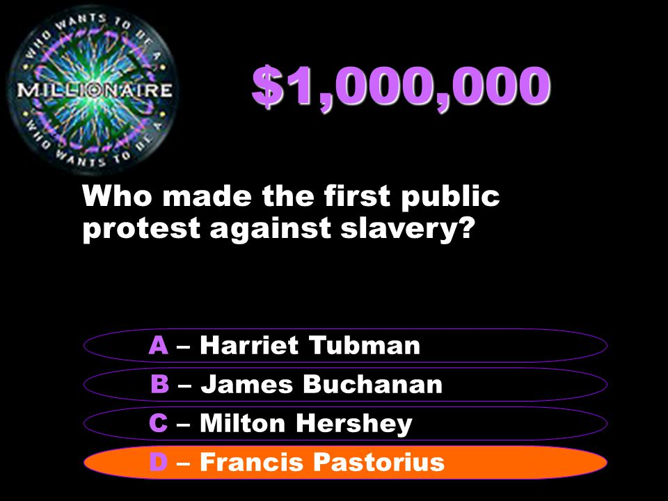 $1,000,000 Who made the first public protest against slavery.