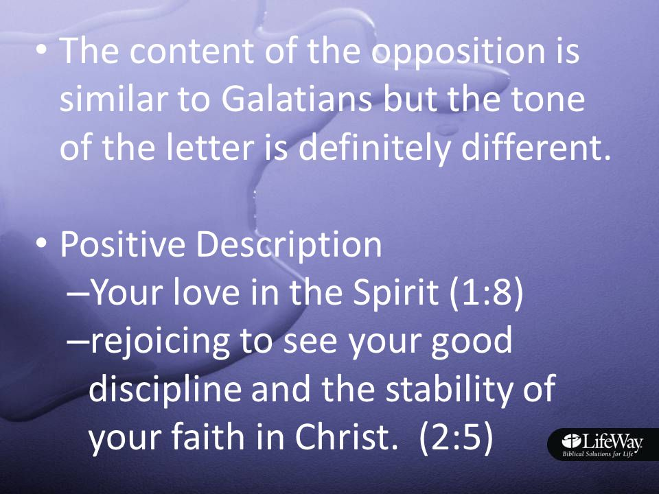 The content of the opposition is similar to Galatians but the tone of the letter is definitely different.