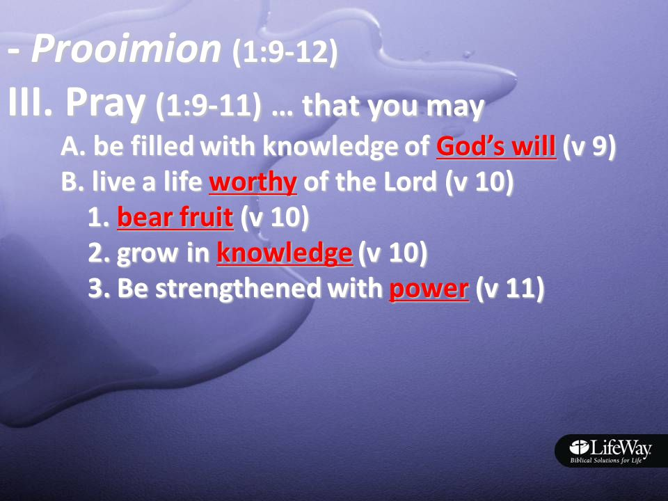 - Prooimion (1:9-12) III. Pray (1:9-11) … that you may A.