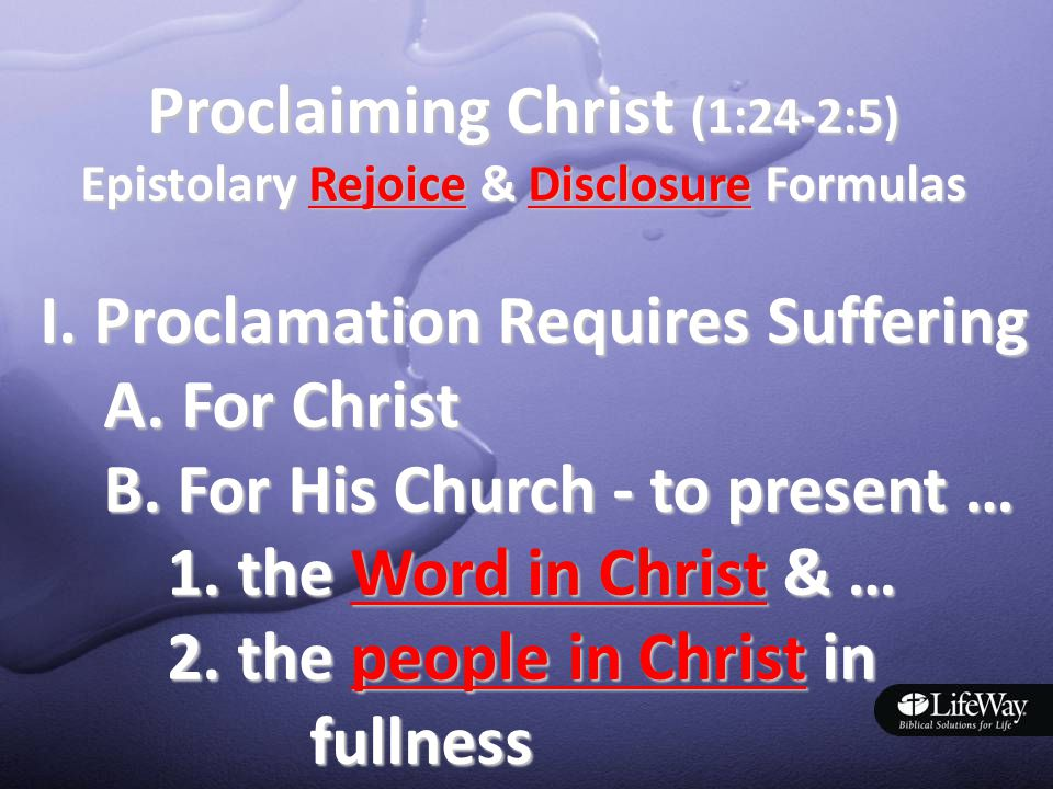 Proclaiming Christ (1:24-2:5) Epistolary Rejoice & Disclosure Formulas I.