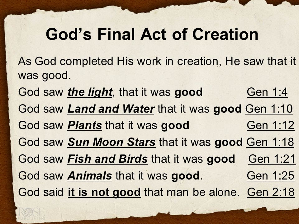God's Final Act of Creation As God completed His work in creation, He saw that it was good.