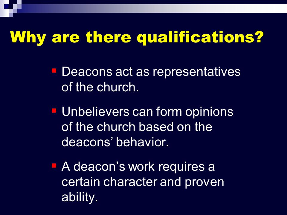Why are there qualifications.   Deacons act as representatives of the church.