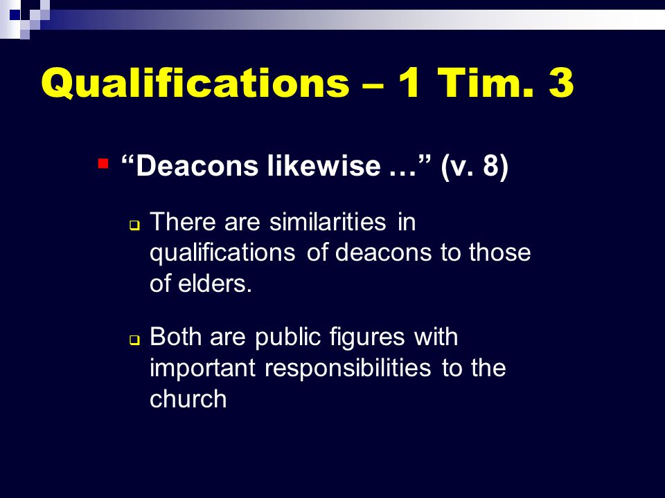 "Qualifications – 1 Tim. 3   ""Deacons likewise …"" (v. 8)   There are similarities in qualifications of deacons to those of elders.   Both are pub"